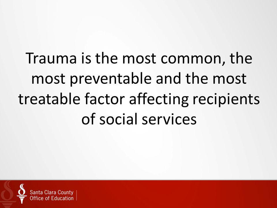 Trauma is the most common, the most preventable and the most treatable factor affecting recipients of social services