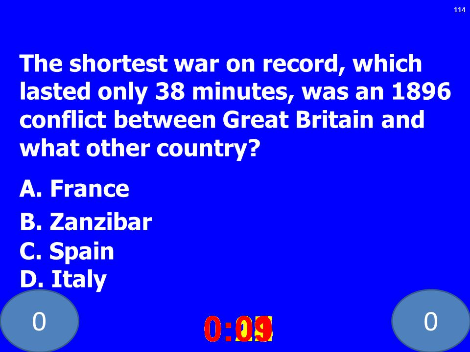 The shortest war on record, which lasted only 38 minutes, was an 1896 conflict between Great Britain and what other country A. France B. Zanzibar C. Spain D. Italy