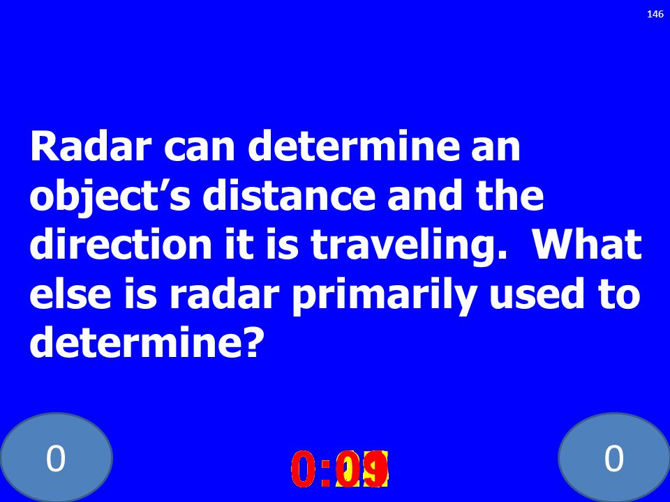 Radar can determine an object's distance and the direction it is traveling. What else is radar primarily used to determine