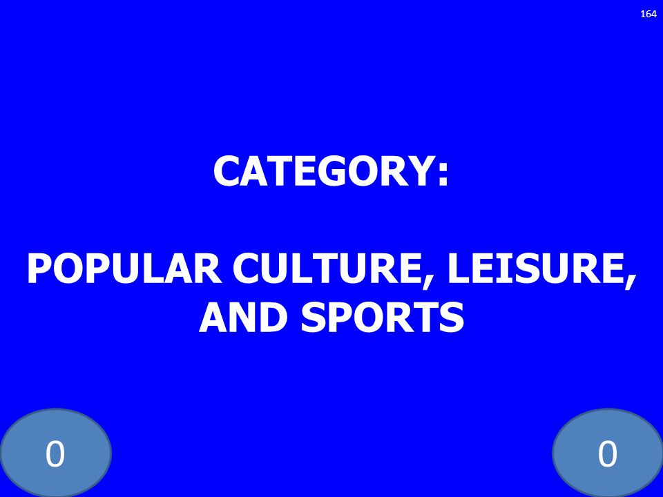 CATEGORY: POPULAR CULTURE, LEISURE, AND SPORTS
