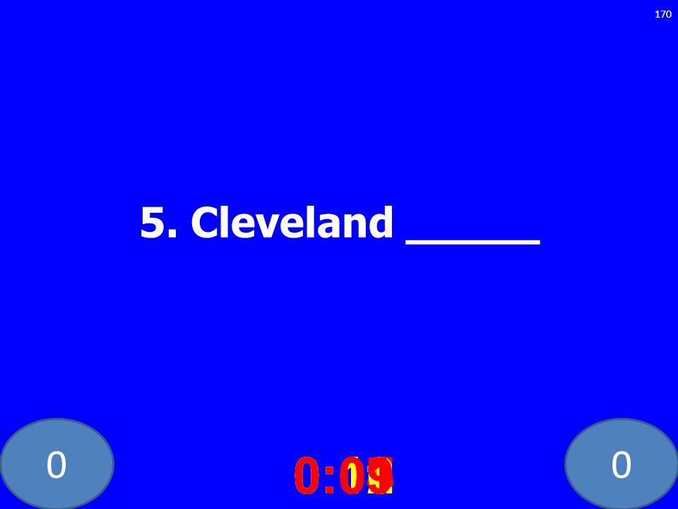 5. Cleveland _____ 0:10 0:11 0:12 0:01 0:09 0:08 0:07 0:02 0:03 0:04 0:05 0:06