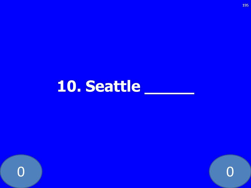 10. Seattle _____ GE-235-LAW