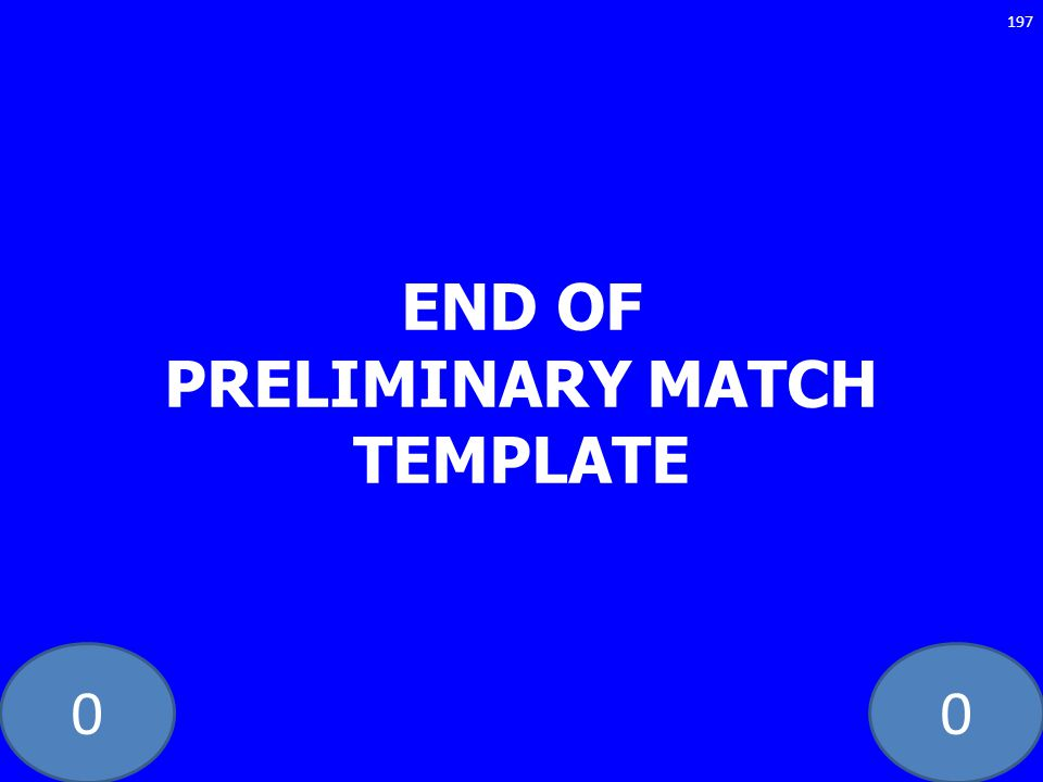 END OF PRELIMINARY MATCH TEMPLATE