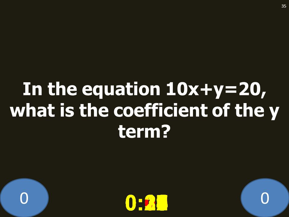 In the equation 10x+y=20, what is the coefficient of the y term