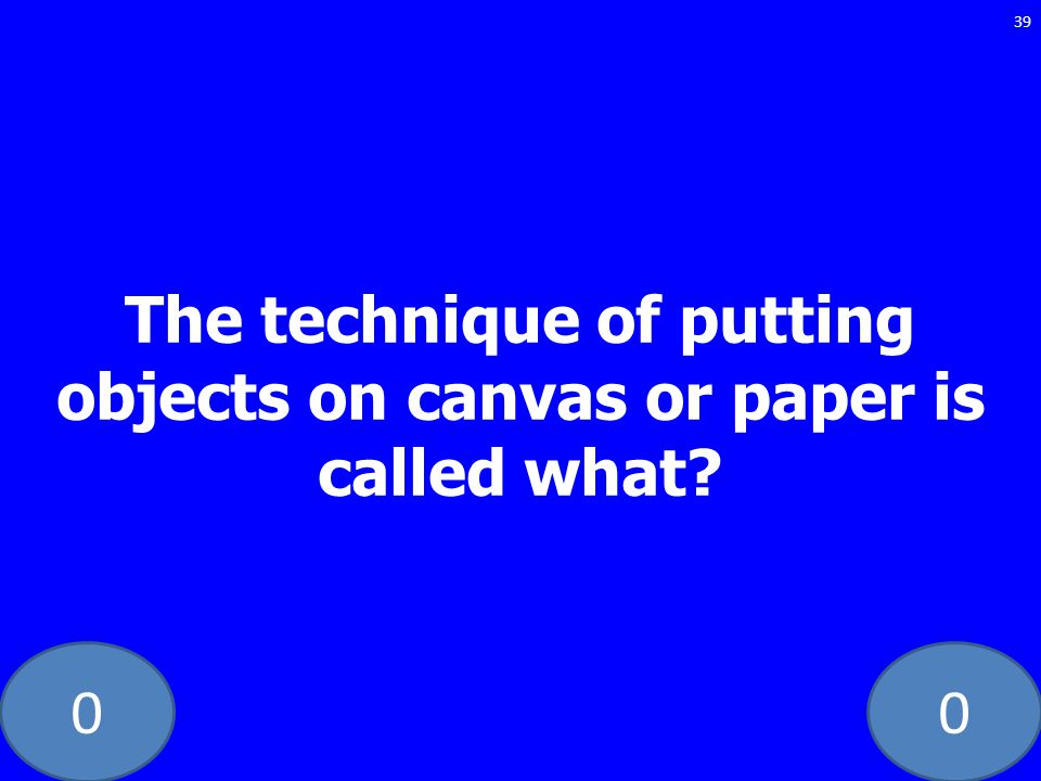 The technique of putting objects on canvas or paper is called what