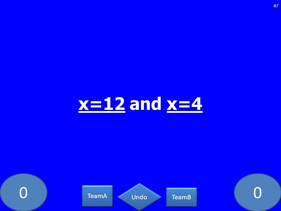 x=12 and x=4 TeamA TeamB Undo