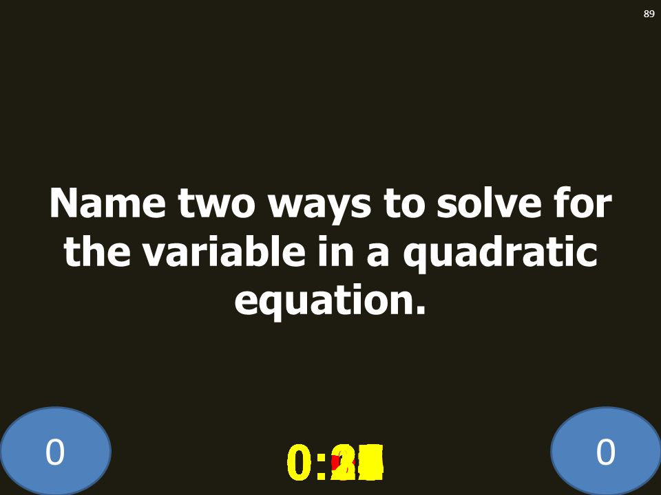 Name two ways to solve for the variable in a quadratic equation.