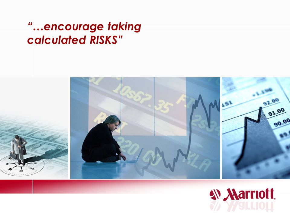 …encourage taking calculated RISKS