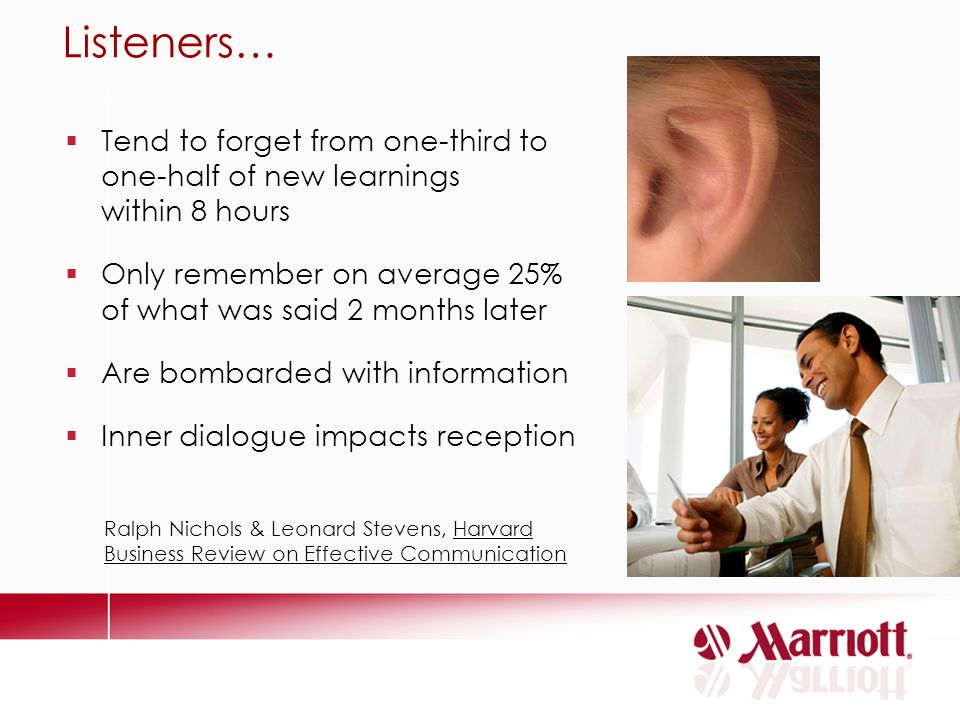 Listeners… Tend to forget from one-third to one-half of new learnings within 8 hours.