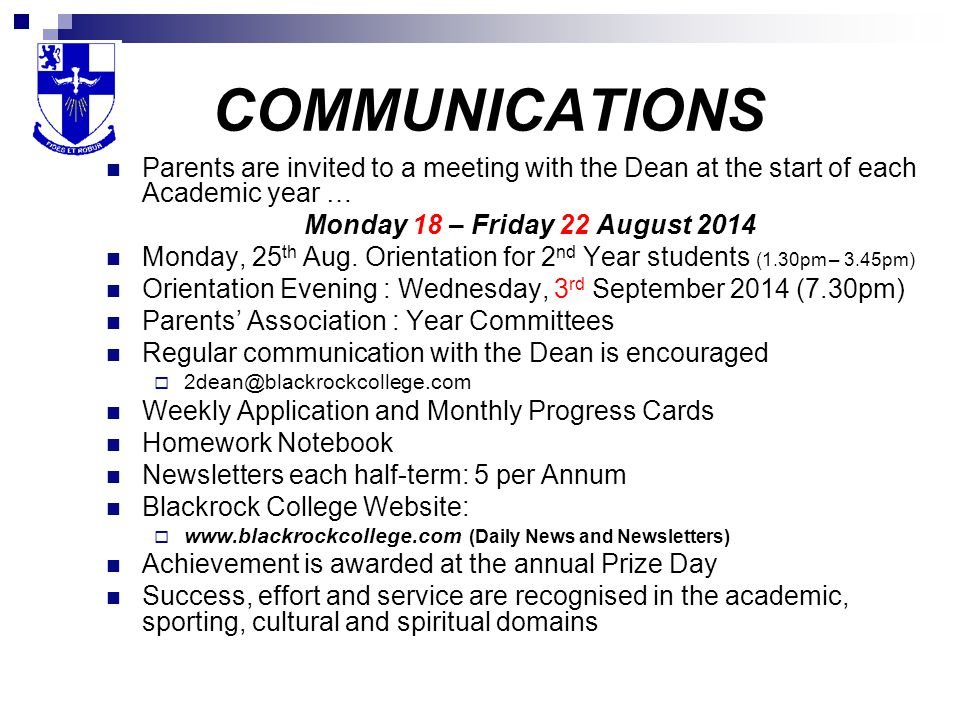 COMMUNICATIONS Parents are invited to a meeting with the Dean at the start of each Academic year … Monday 18 – Friday 22 August 2014.
