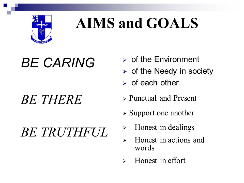 AIMS and GOALS BE CARING BE THERE BE TRUTHFUL of the Environment