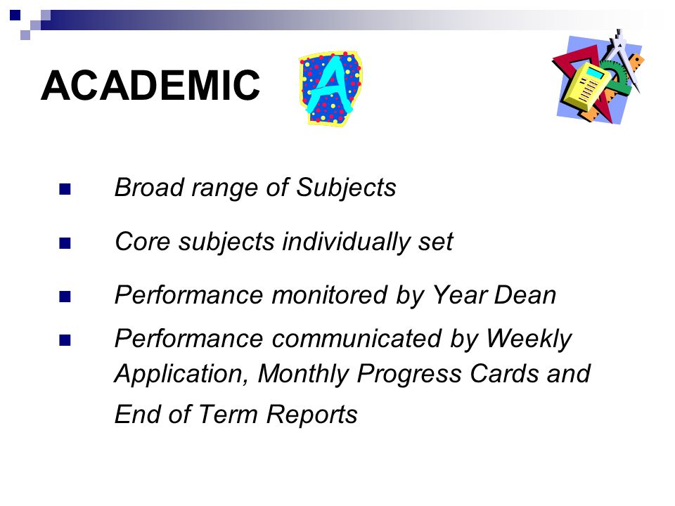 ACADEMIC Broad range of Subjects Core subjects individually set