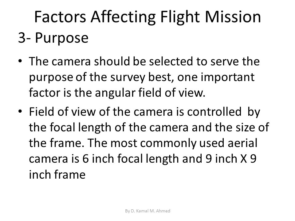 3- Purpose The camera should be selected to serve the purpose of the survey best, one important factor is the angular field of view.