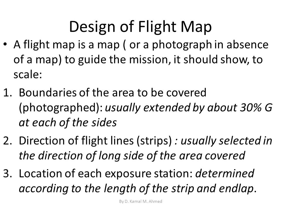 Design of Flight Map A flight map is a map ( or a photograph in absence of a map) to guide the mission, it should show, to scale: