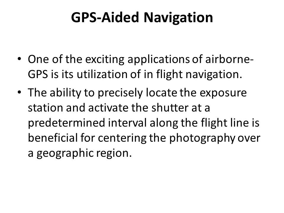 GPS-Aided Navigation One of the exciting applications of airborne-GPS is its utilization of in flight navigation.