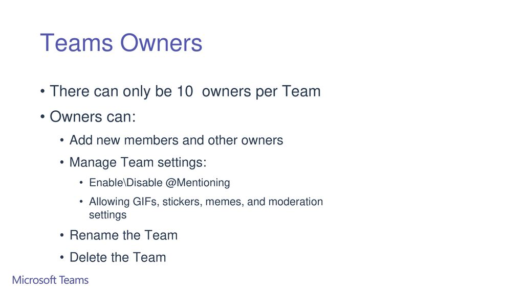 Teams Owners There can only be 10 owners per Team Owners can: