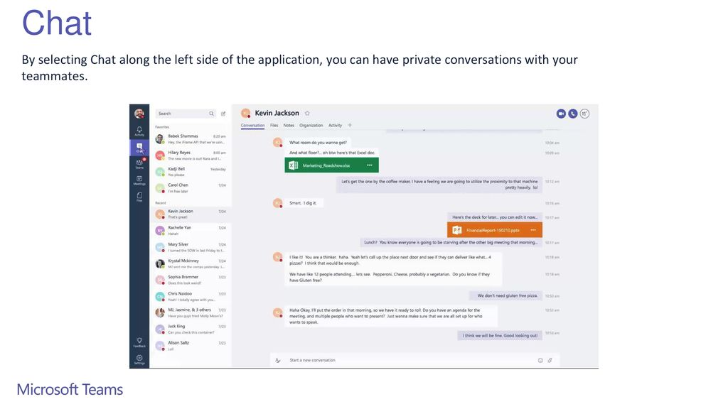 Chat By selecting Chat along the left side of the application, you can have private conversations with your teammates.