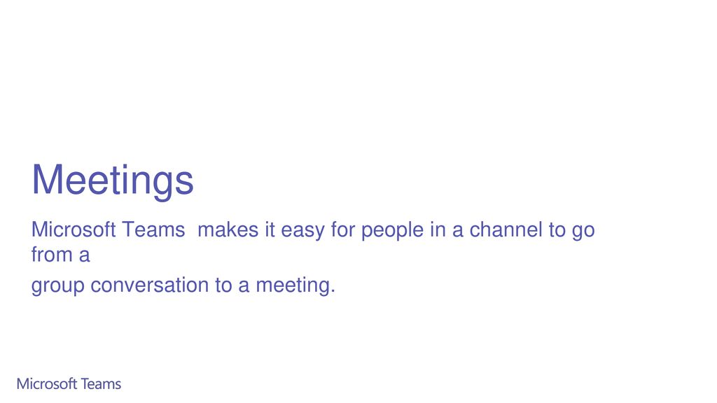 Meetings Microsoft Teams makes it easy for people in a channel to go from a.