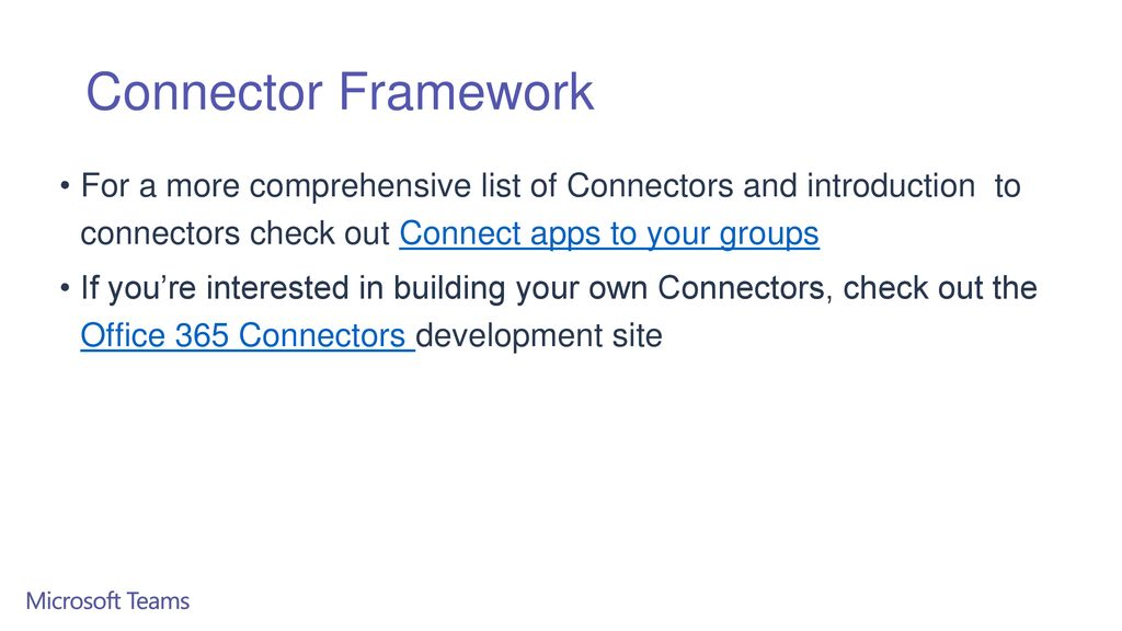 Connector Framework For a more comprehensive list of Connectors and introduction to. connectors check out Connect apps to your groups.