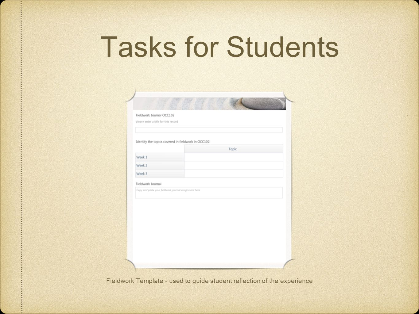 Tasks for Students Fieldwork Template - used to guide student reflection of the experience