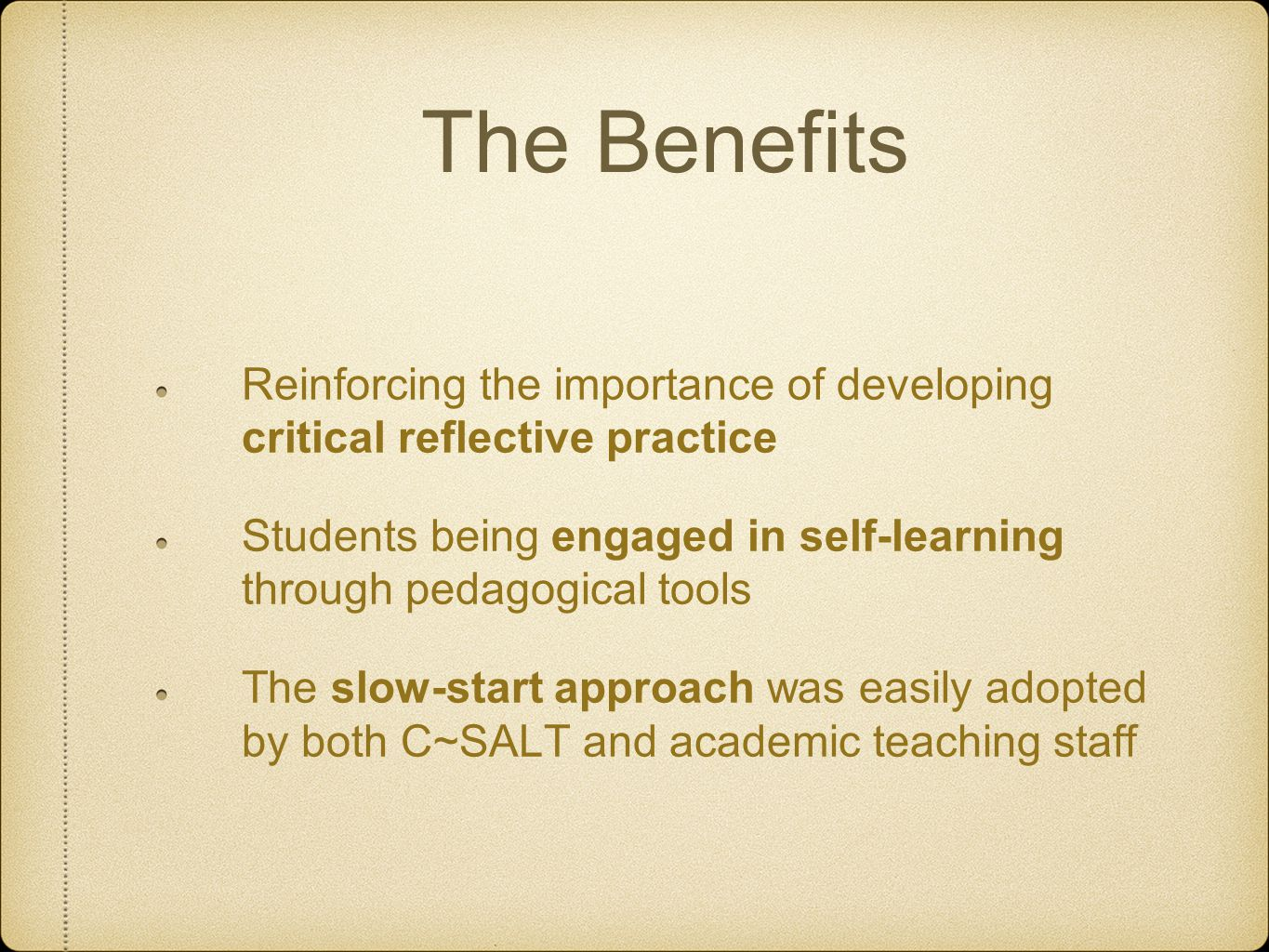 The Benefits Reinforcing the importance of developing critical reflective practice.