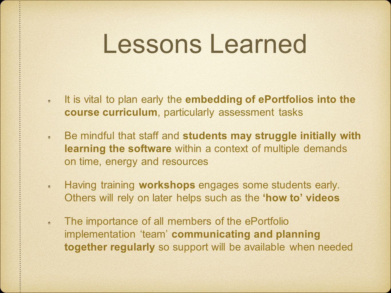 Lessons Learned It is vital to plan early the embedding of ePortfolios into the course curriculum, particularly assessment tasks.