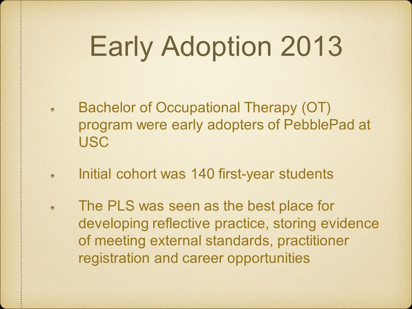 Early Adoption 2013 Bachelor of Occupational Therapy (OT) program were early adopters of PebblePad at USC.