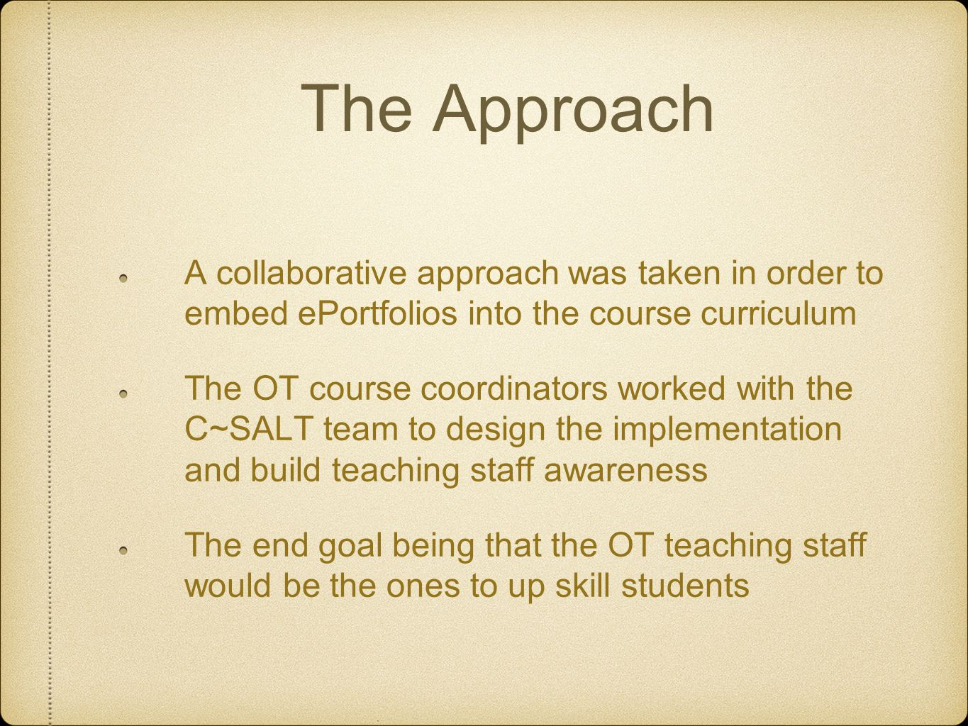 The Approach A collaborative approach was taken in order to embed ePortfolios into the course curriculum.