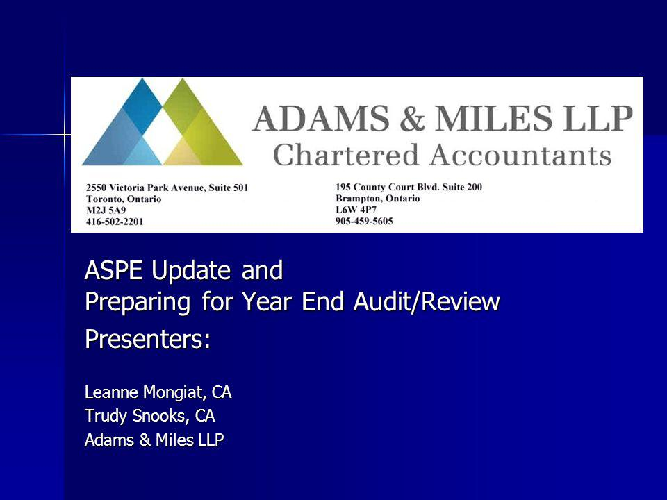 ASPE Update and Preparing for Year End Audit/Review Presenters: