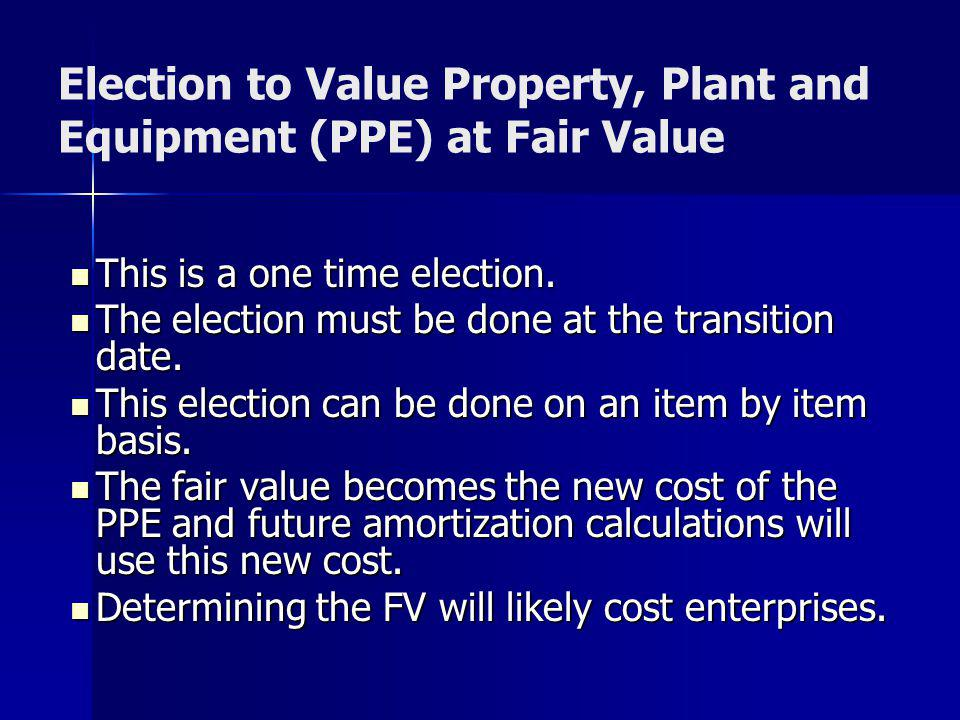 Election to Value Property, Plant and Equipment (PPE) at Fair Value
