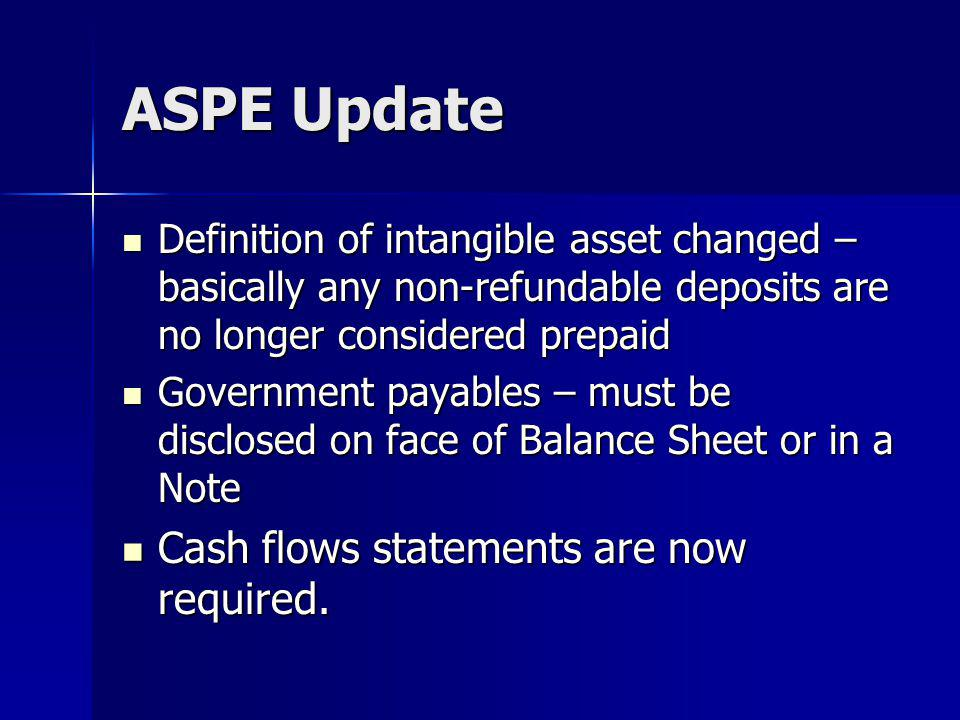 ASPE Update Cash flows statements are now required.