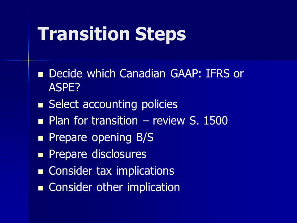 Transition Steps Decide which Canadian GAAP: IFRS or ASPE