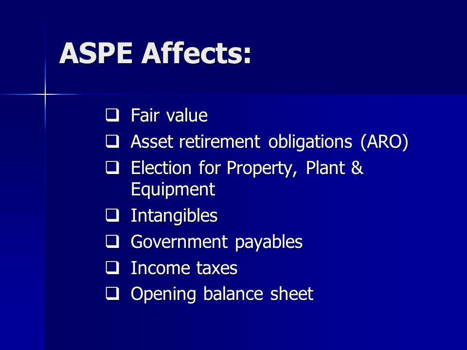 ASPE Affects: Fair value Asset retirement obligations (ARO)