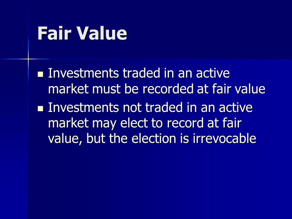 Fair Value Investments traded in an active market must be recorded at fair value.