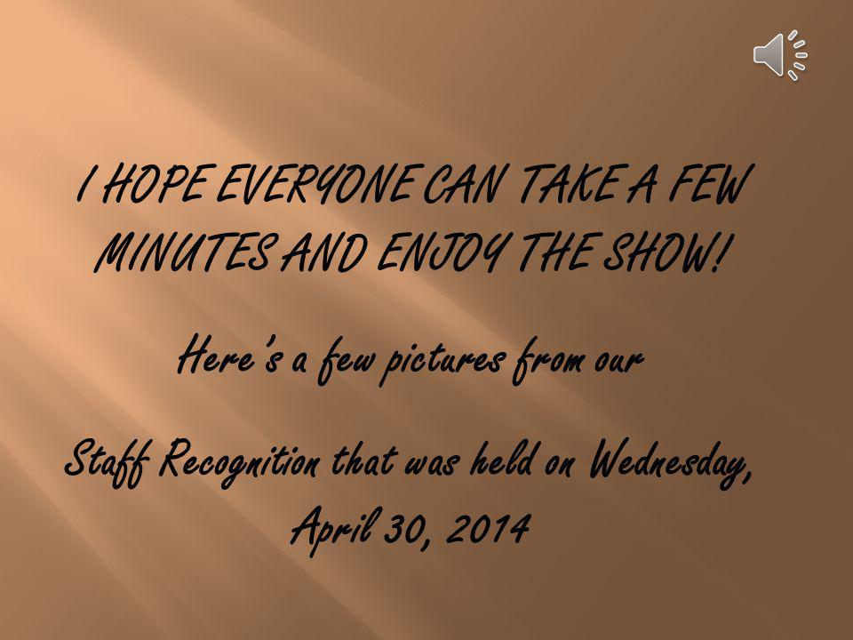 I HOPE EVERYONE CAN TAKE A FEW MINUTES AND ENJOY THE SHOW!