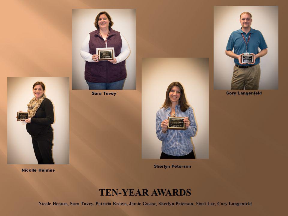 Sara Tuvey Cory Langenfeld. Sherlyn Peterson. Nicolle Hennes. TEN-YEAR AWARDS.