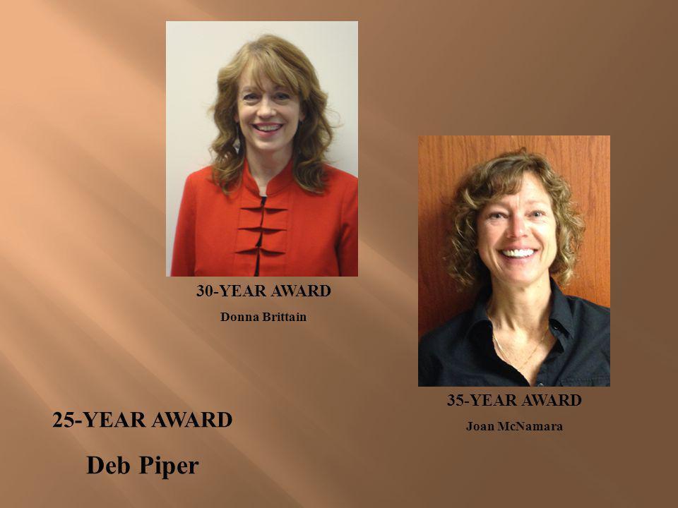 Deb Piper 25-YEAR AWARD 30-YEAR AWARD 35-YEAR AWARD Donna Brittain