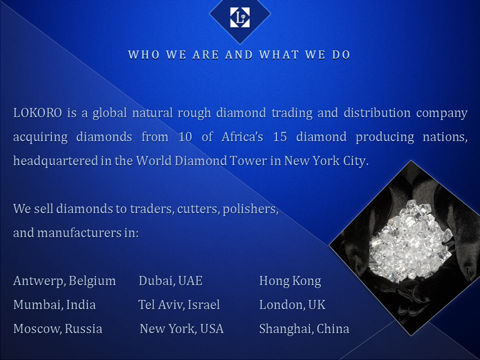 We sell diamonds to traders, cutters, polishers, and manufacturers in: