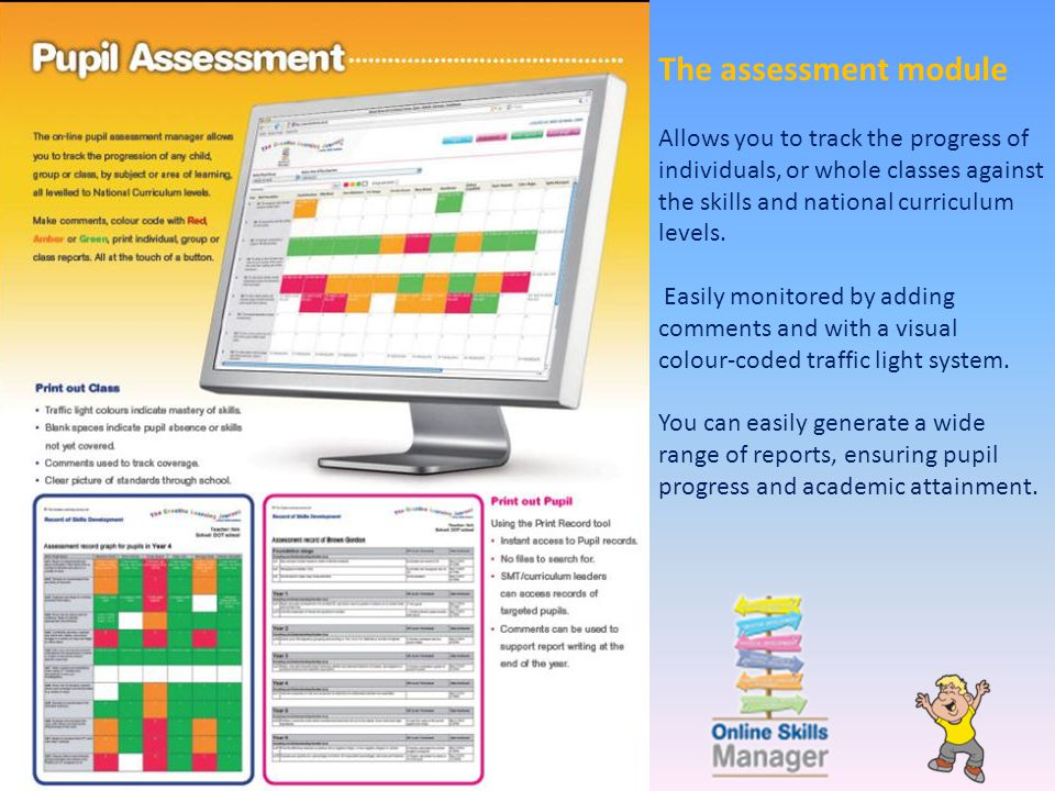 The assessment module Allows you to track the progress of individuals, or whole classes against the skills and national curriculum levels.