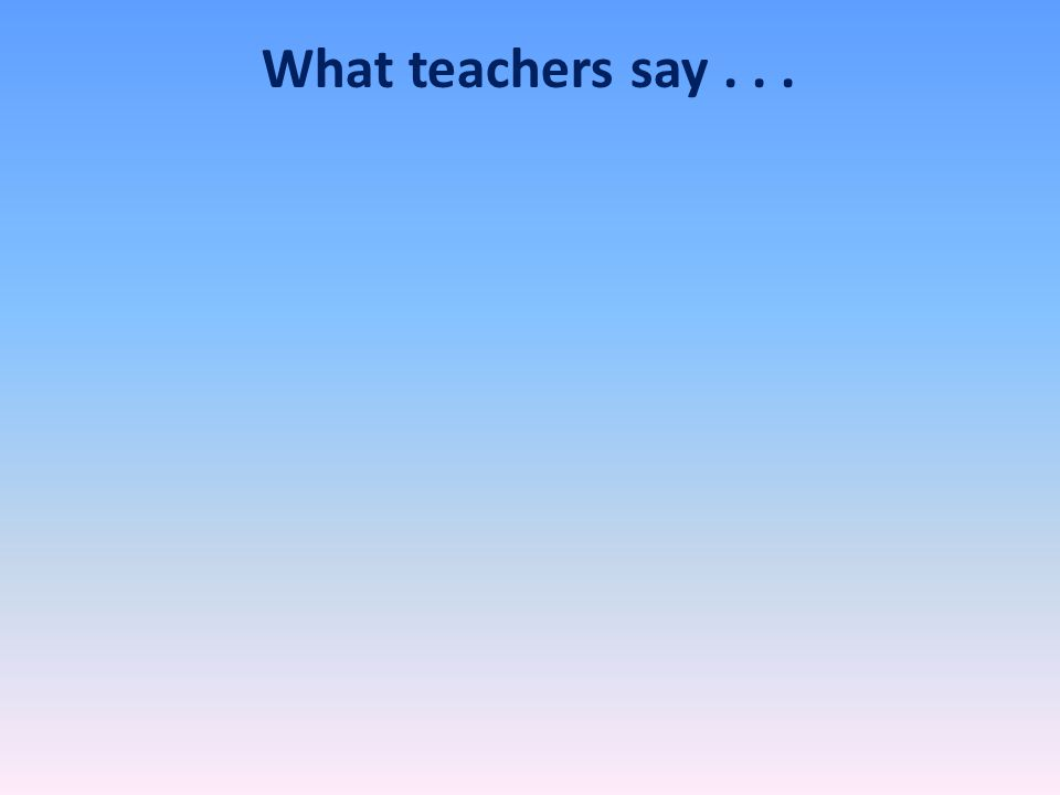 What teachers say . . . 'It's the best thing we ever did'