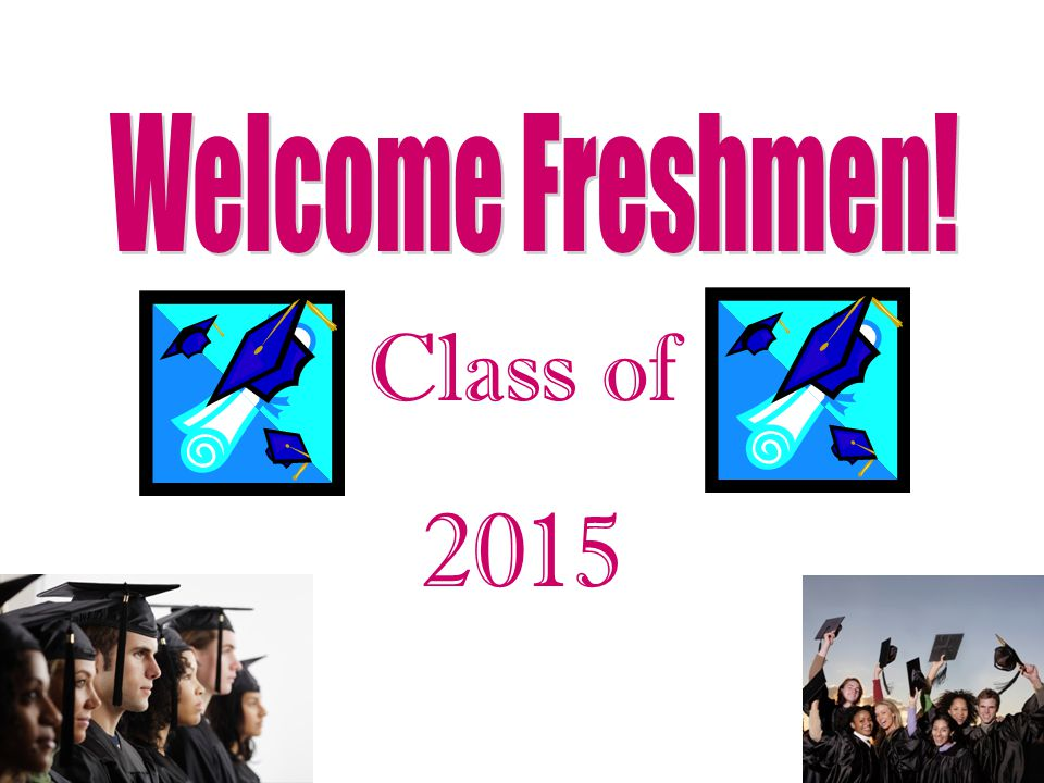 Welcome Freshmen! Class of 2015
