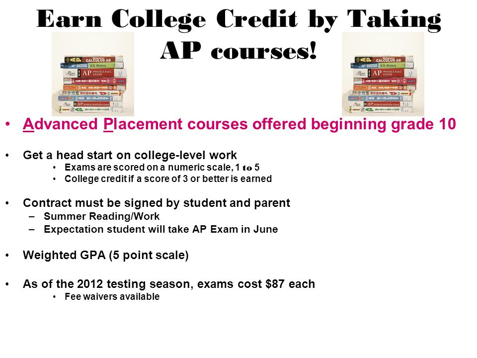 Earn College Credit by Taking AP courses!