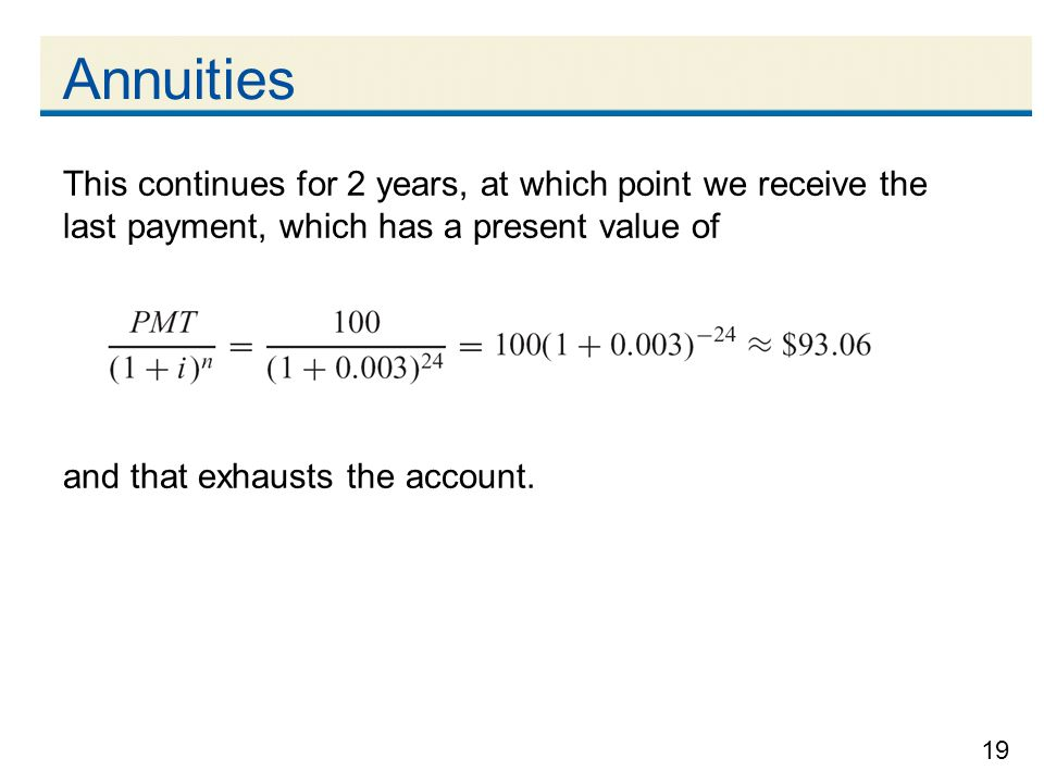 Annuities This continues for 2 years, at which point we receive the last payment, which has a present value of.