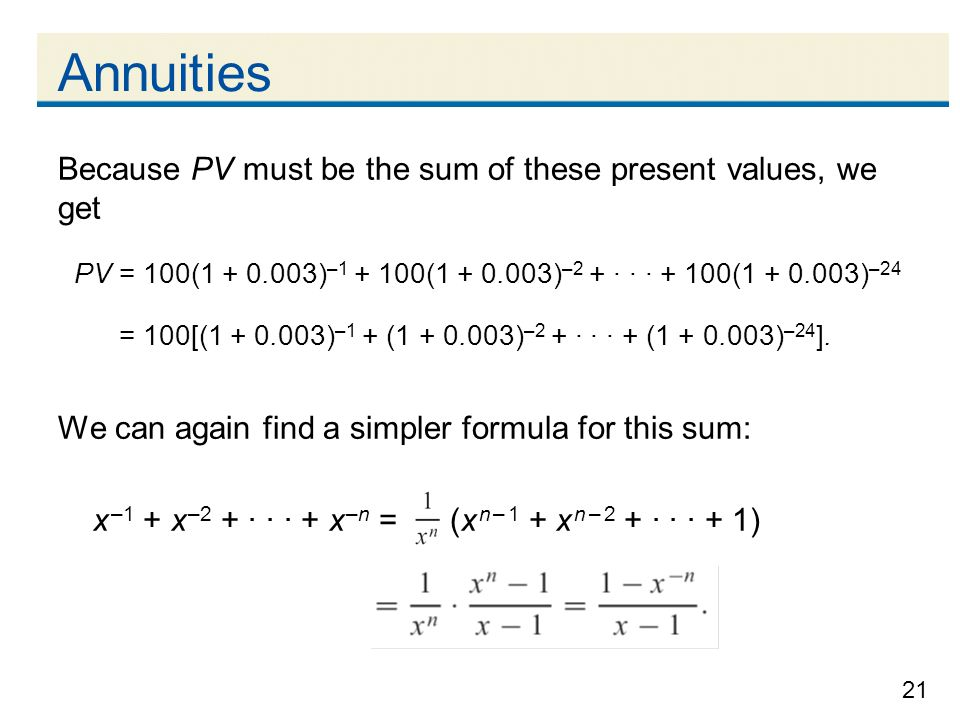 Annuities Because PV must be the sum of these present values, we get. PV = 100(1 + 0.003)–1 + 100(1 + 0.003)–2 + · · · + 100(1 + 0.003)–24.