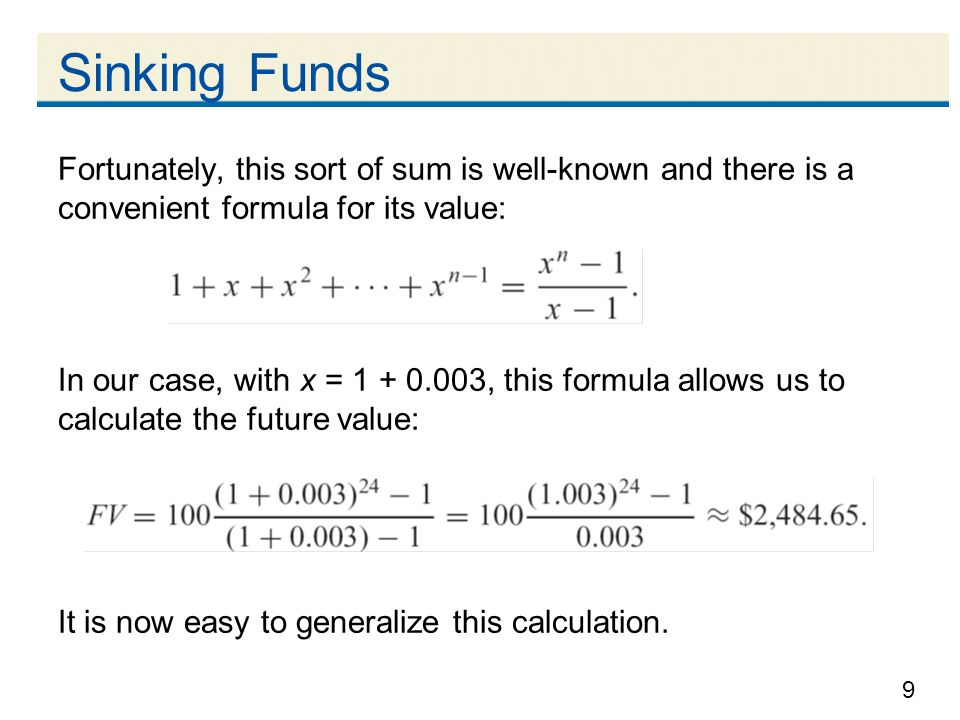 Sinking Funds Fortunately, this sort of sum is well-known and there is a convenient formula for its value: