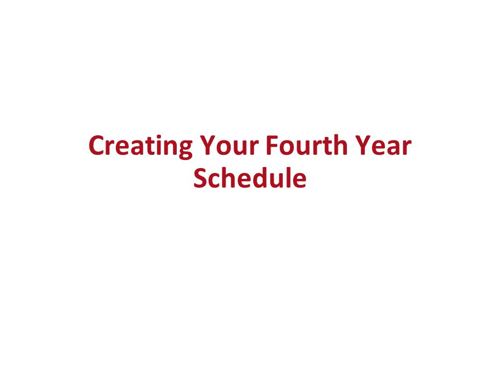 Creating Your Fourth Year Schedule