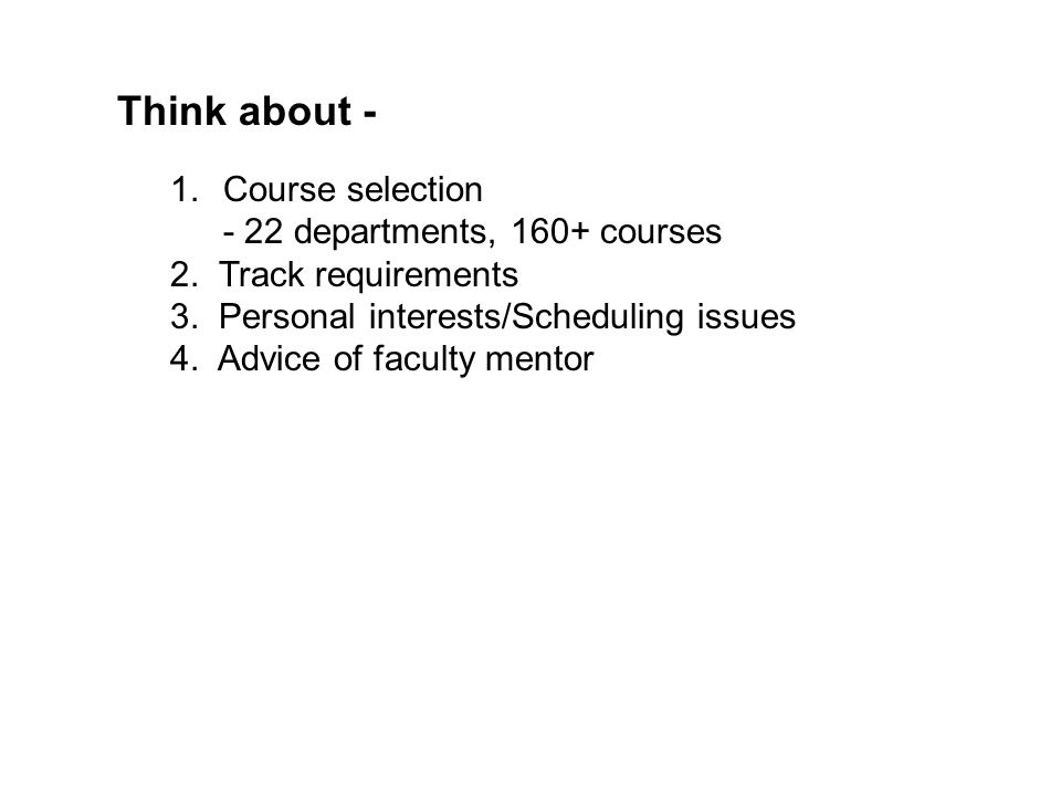 Think about - Course selection - 22 departments, 160+ courses