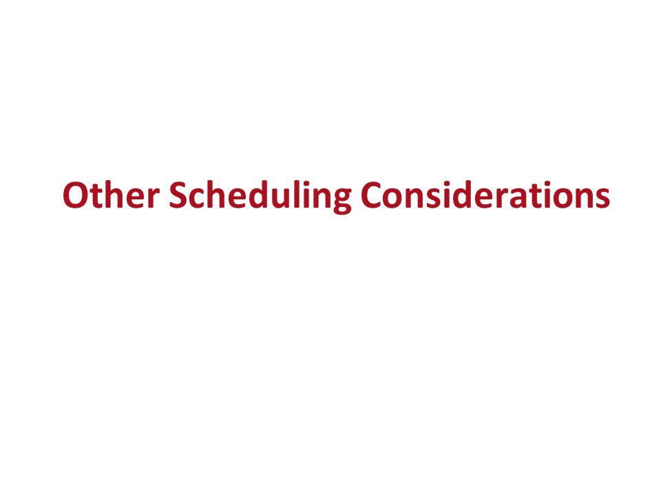 Other Scheduling Considerations
