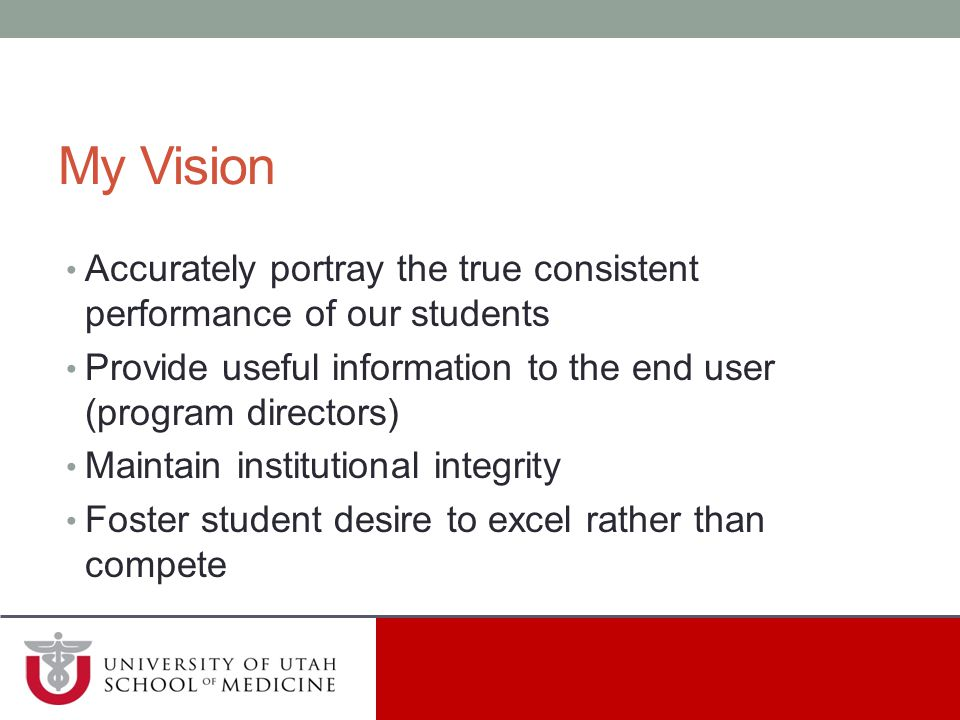 My Vision Accurately portray the true consistent performance of our students. Provide useful information to the end user (program directors)