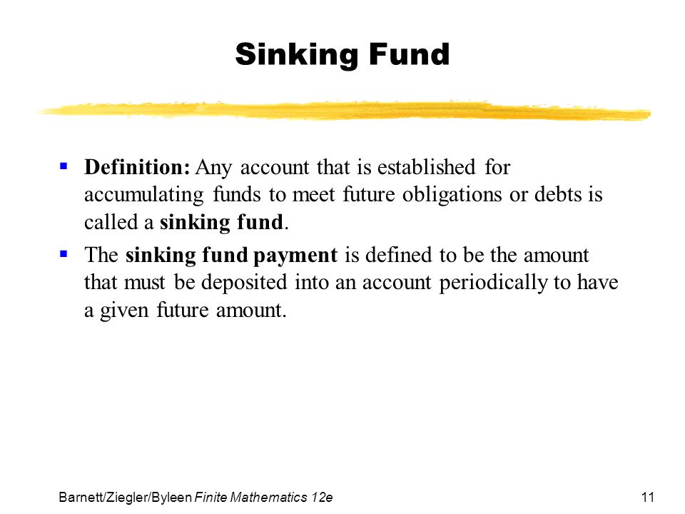 Sinking Fund Definition: Any account that is established for accumulating funds to meet future obligations or debts is called a sinking fund.